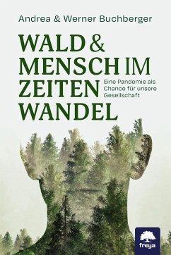 Wald & Mensch im Zeitenwandel - Buchberger, Werner;Buchberger, Andrea