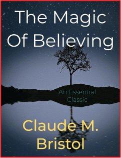 The Magic Of Believing (eBook, ePUB) - M. Bristol, Claude