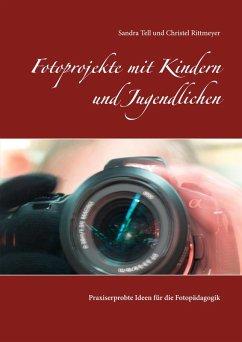 Fotoprojekte mit Kindern und Jugendlichen (eBook, ePUB)