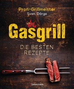Gasgrill - Die besten Rezepte für Fleisch, Fisch, Gemüse, Desserts, Grillsaucen, Dips, Marinaden u.v.m. Bewusst grillen und genießen (Mängelexemplar) - Dörge, Sven