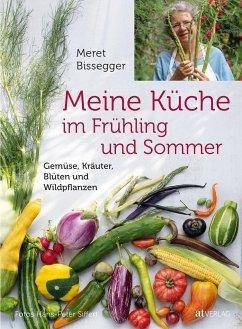Meine Küche im Frühling und Sommer - Bissegger, Meret