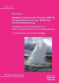 Dialektisch-behaviorale Therapie (DBT-A) mit Jugendlichen mit einer Borderline-Persönlichkeitsstörung - Merod, Rudi