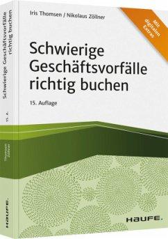 Schwierige Geschäftsvorfälle richtig buchen - Thomsen, Iris;Zöllner, Nikolaus