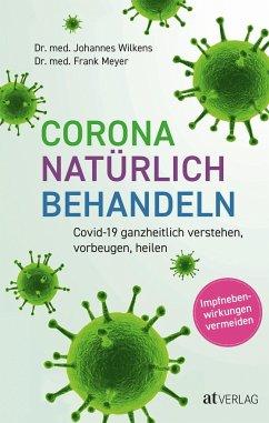 Corona natürlich behandeln - Wilkens, Johannes;Meyer, Frank