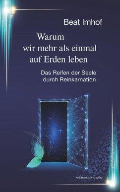 Warum wir mehr als einmal auf Erden leben: Das Reifen der Seele durch Reinkarnation (eBook, ePUB) - Imhof, Beat