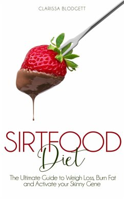 Sirtfood Diet : The Ultimate Guide To Weigh Loss, Burn Fat And Activate Your Skinny Gene. (eBook, ePUB) - Blodgett, Clarissa