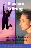 Bipolare Störung Lernen, mit Bipolaren Störungen zu Leben (eBook, ePUB)