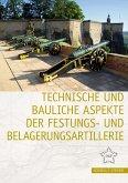Technische und bauliche Aspekte der Festungs- und Belagerungsartillerie