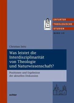 Was leistet die Interdisziplinarität von Theologie und Naturwissenschaft? - Seitz, Christian