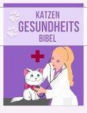 Katzen Gesundheits Bibel