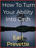 How To Turn Your Ability Into Cash (eBook, ePUB)
