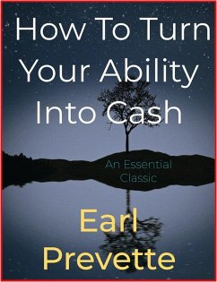How To Turn Your Ability Into Cash (eBook, ePUB) - Prevette, Earl