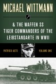 Michael Wittmann & the Waffen SS Tiger Commanders of the Leibstandarte in WWII (eBook, ePUB)
