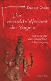 Die verrückte Weisheit der Yoginis: Die Glut der kaschmirischen Übertragung (eBook, ePUB)