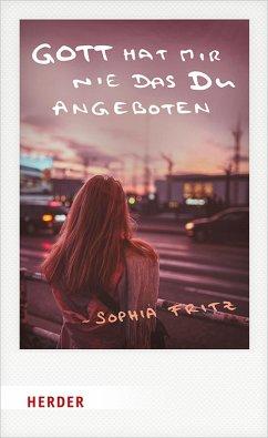 Gott hat mir nie das Du angeboten (eBook, ePUB) - Fritz, Sophia