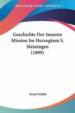 Geschichte Der Inneren Mission Im Herzogtum S. Meiningen (1899)