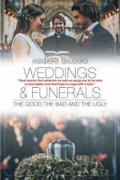 Weddings and Funerals...The Good The Bad and the Ugly (eBook, ePUB) - Black, James