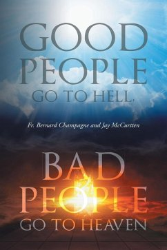 Good People Go to Hell, Bad People Go to Heaven (eBook, ePUB) - McCurtten, Jay