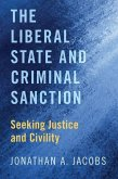 The Liberal State and Criminal Sanction: Seeking Justice and Civility