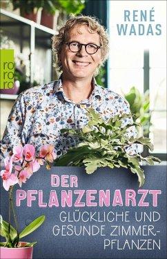 Der Pflanzenarzt: Glückliche und gesunde Zimmerpflanzen - Wadas, René
