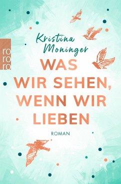 Was wir sehen, wenn wir lieben - Moninger, Kristina