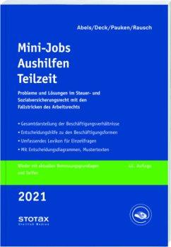 Mini-Jobs, Aushilfen, Teilzeit 2021 - Abels, Andreas;Pauken, Thomas;Deck, Wolfgang