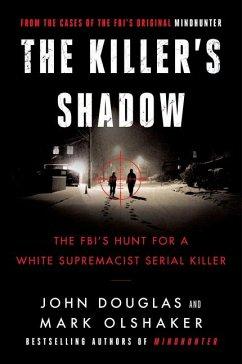 The Killer's Shadow: The Fbi's Hunt for a White Supremacist Serial Killer - Douglas, John E.; Olshaker, Mark