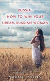 RUSSIA: HOW TO WIN YOUR DREAM RUSSIAN WOMAN (eBook, ePUB)