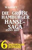 Die große Hamburger Hanse-Saga Anno 1602: 6 historische Romane (eBook, ePUB)