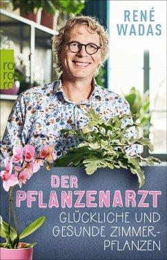 Der Pflanzenarzt: Glückliche und gesunde Zimmerpflanzen (eBook, ePUB) - Wadas, René
