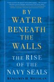 By Water Beneath the Walls: The Rise of the Navy Seals