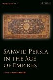 Safavid Persia in the Age of Empires: The Idea of Iran Vol. 10