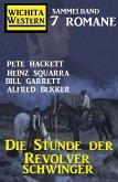 Die Stunde der Revolverschwinger: Wichita Western Sammelband 7 Romane (eBook, ePUB)