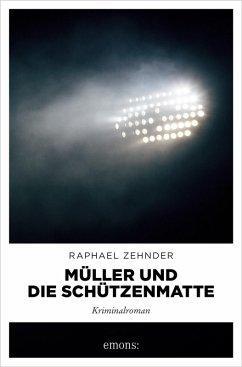 Müller und die Schützenmatte (eBook, ePUB) - Zehnder, Raphael