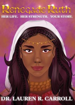 Renegade Ruth: Her Life. Her Strength. Your Story - Carroll, Lauren