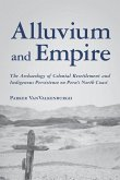Alluvium and Empire: The Archaeology of Colonial Resettlement and Indigenous Persistence on Peru's North Coast