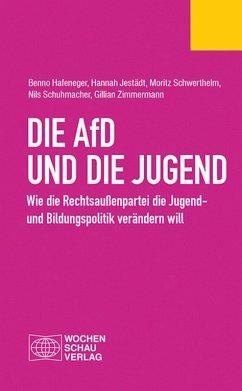 Die AfD und die Jugend (eBook, PDF) - Hafeneger, Benno; Jestädt, Hannah; Schwerthelm, Moritz; Schuhmacher, Nils; Zimmermann, Gillian