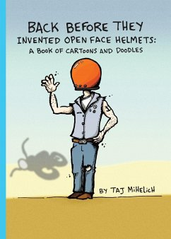 Back Before They Invented Open Face Helmets: A Book of Cartoons and Doodles - Mihelich, Taj L.