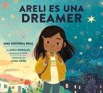 Areli Es Una Dreamer (Areli Is a Dreamer Spanish Edition): Una Historia Real Por Areli Morales, Beneficiaria de Daca