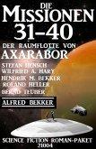Die Missionen 31-40: Die Missionen der Raumflotte von Axarabor: Science Fiction Roman-Paket 21004 (eBook, ePUB)