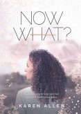 Now What? A quick guide to help you rise when life knocks you down (eBook, ePUB)