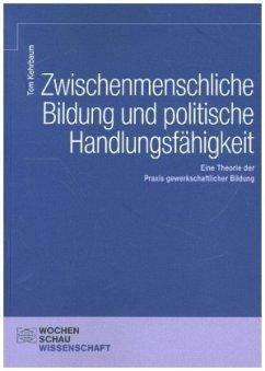 Zwischenmenschliche Bildung und politische Handlungsfähigkeit - Kehrbaum, Tom
