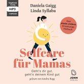 Selfcare für Mamas: Geht's dir gut, geht's deinem Kind gut. Das etwas andere Erziehungsbuch