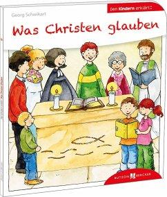 Was Christen glauben den Kindern erklärt - Schwikart, Georg