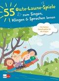 55 Gute-Laune-Spiele zum Singen, Klingen & Sprechen lernen
