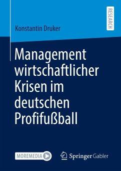 Management wirtschaftlicher Krisen im deutschen Profifußball - Druker, Konstantin