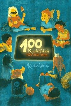 100 Kinderfilme für alle Tage (eBook, ePUB) - Wolff, Rochus