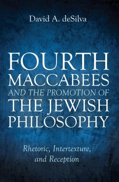 Fourth Maccabees and the Promotion of the Jewish Philosophy (eBook, ePUB)