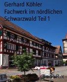 Fachwerk im nördlichen Schwarzwald Teil 1 (eBook, ePUB)