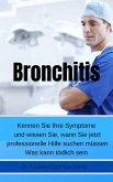 Bronchitis Kennen Sie Ihre Symptome und wissen Sie, wann Sie jetzt professionelle Hilfe suchen müssen Was kann tödlich sein (eBook, ePUB)